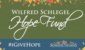 #IGiveHope is a reminder of the legacy behind the Fund; Wilfred Schlegel was a humble community builder, always there to lend a hand, and Schlegel Villages team members embody that spirit every day.